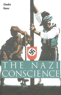 The Nazi Conscience By Koonz, Claudia