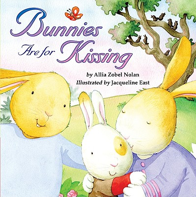Bunnies Are for Kissing By Zobel-Nolan, Allia/ East, Jacqueline (ILT)