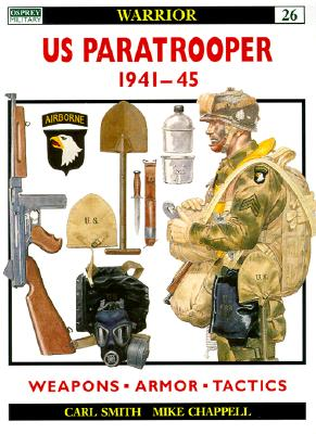 U.S. Paratrooper 1941-1945 By Smith, Carl/ Chappell, Mike (ILT)