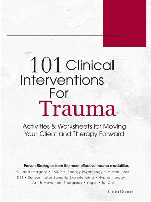 101 Trauma-Informed Interventions By Curran, Linda